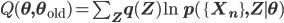 Q(\mathbf \theta,\mathbf\theta_{\rm old}) = \sum_{\mathbf Z}q(\mathbf Z)\ln p(\{\mathbf X_n\}, \mathbf Z \mid \mathbf \theta)