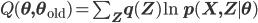 Q(\mathbf \theta,\mathbf\theta_{\rm old}) = \sum_{\mathbf Z}q(\mathbf Z)\ln p(\mathbf X, \mathbf Z \mid \mathbf \theta)