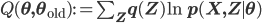 Q(\mathbf\theta,\mathbf\theta_{\rm old}) := \sum_{\mathbf Z}q(\mathbf Z)\ln p(\mathbf X, \mathbf Z \mid \mathbf \theta)