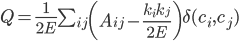 Q=\frac{1}{2E}\sum_{ij}\left(A_{ij}-\frac{k_ik_j}{2E}\right)\delta(c_i,c_j)