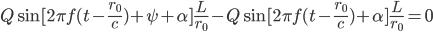 Q\sin[2\pi f(t-\frac{r_0}{c})+\psi+\alpha]\frac{L}{r_0}-Q\sin[2\pi f(t-\frac{r_0}{c})+\alpha]\frac{L}{r_0}=0