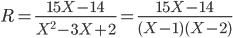 R = frac{15X-14}{X^2-3X+2}=frac{15X-14}{(X-1)(X-2)