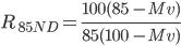 R \ _{85ND} = \frac{100(85 \ - Mv)}{85(100 \ - Mv )}