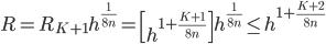 R=R_{K+1}h^{\frac{1}{8n}}=\left[h^{1+\frac{K+1}{8n}}\right]h^{\frac{1}{8n}} \leq h^{1+\frac{K+2}{8n}}