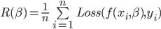 R(\beta)=\frac{1}{n}\sum\limits_{i=1}^{n}Loss(f(x_i,\beta),y_i)