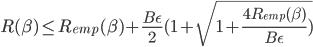 R(\beta)\leq R_{emp}(\beta)+\frac{B\epsilon}{2}(1+\sqrt{1+\frac{4R_{emp}(\beta)}{B\epsilon})