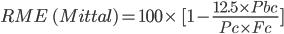 RME \ (Mittal )= 100\times \ [1- \frac{12.5 \times Pbc }{Pc \times Fc}]