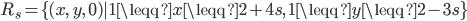 R_{s}=\{ (x,\ y,\ 0)|1\leqq x\leqq 2+4s,\ 1\leqq y\leqq 2-3s\}