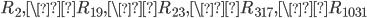 R_2, \R_{19}, \R_{23}, \R_{317}, \R_{1031}