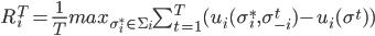 R_i^T = \frac{1}{T} max_{\sigma_i^* \in \Sigma_i} \sum_{t=1}^T (u_i(\sigma_i^*,\sigma_{-i}^t) - u_i(\sigma^t))
