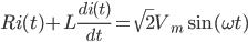 Ri(t)+L\frac{di(t)}{dt}=\sqrt{2}V_m \sin (\omega t)