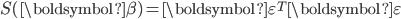 S(\boldsymbol{\beta})=\boldsymbol{\varepsilon}^T\boldsymbol{\varepsilon}