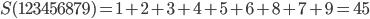 S(123456879) = 1+2+3+4+5+6+8+7+9=45