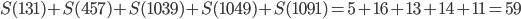 S(131)+S(457)+S(1039)+S(1049)+S(1091)=5+16+13+14+11=59