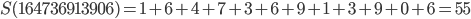 S(164736913906)=1+6+4+7+3+6+9+1+3+9+0+6=55