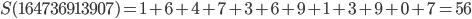 S(164736913907)=1+6+4+7+3+6+9+1+3+9+0+7=56