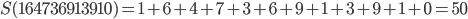 S(164736913910)=1+6+4+7+3+6+9+1+3+9+1+0=50