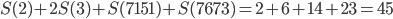 S(2)+2S(3)+S(7151)+S(7673)=2+6+14+23=45