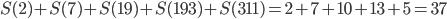 S(2)+S(7)+S(19)+S(193)+S(311)=2+7+10+13+5=37