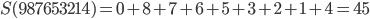 S(987653214)=0+8+7+6+5+3+2+1+4=45