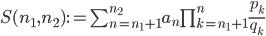 S(n_1, n_2) := \sum_{n=n_1 + 1}^{n_2} {a_n \prod_{k=n_1 + 1}^n \frac{p_k}{q_k}}