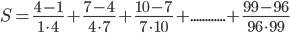 S={\frac{4-1}{1\cdot4}}}+{\frac{7-4}{4\cdot7}}}+{\frac{10-7}{7\cdot10}}}+............+{\frac{99-96}{96\cdot99}}}