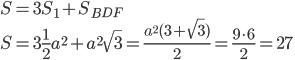 S=3S_1+S_B_D_F\\S=3\frac{1}{2}a^2+a^2\sqrt{3}=\frac{a^2(3+\sqrt{3})}{2}=\frac{9\cdot6}{2}=27