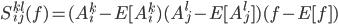 S^{kl}_{ij}(f) = (A^k_i - E[A^k_i)(A^l_j - E[A^l_j])(f-E[f])