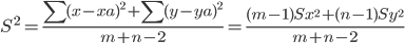 S^2=\frac{\sum(x-xa)^2+\sum(y-ya)^2}{m+n-2}=\frac{(m-1)Sx^2+(n-1)Sy^2}{m+n-2}