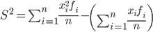 S^2=\sum_{i=1}^{n}\frac {x_{i}^{2}f_i}{n}-\left ( \sum_{i=1}^{n}\frac {x_{i}f_i}{n} \right )