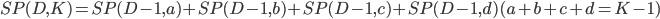 SP(D,K)=SP(D-1,a)+SP(D-1,b)+SP(D-1,c)+SP(D-1,d) (a+b+c+d=K-1)
