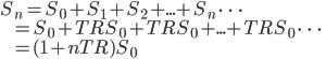 S_n=S_0+S_1+S_2+...+S_n\,\cdots\\\hspace{9pt}=S_0+TRS_0+TRS_0+...+TRS_0\,\cdots\\\hspace{9pt}=(1+nTR)S_0