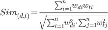 Sim_{(d,t)} = { { \sum_{i=1}^{n} w_{di} w_{ti} } \over { \sqrt { \sum_{i=1}^ {n} w^2_{di} \cdot \sum_{j=1}^{n} w^2_{tj}}} }