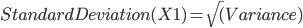 StandardDeviation(X 1)=\sqrt(Variance)