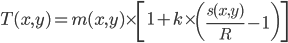 T(x,y)=m(x,y) \times \left[ 1+k \times \left( \frac{s(x,y)}{R}-1 \right) \right]