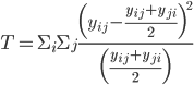 T=\Sigma_i \Sigma_j \frac{\left(y_{ij}-\frac{y_{ij}+y_{ji}}{2}\right)^2}{\left(\frac{y_{ij}+y_{ji}}{2}\right)}