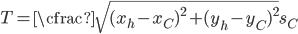 T=\cfrac{\sqrt{(x_{h}-x_C)^2 + (y_{h}-y_C)^2}}{s_C}
