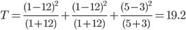 T=\frac{(1-12)^2}{(1+12)}+\frac{(1-12)^2}{(1+12)}+\frac{(5-3)^2}{(5+3)}=19.2