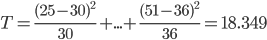 T=\frac{(25-30)^2}{30}+...+\frac{(51-36)^2}{36}=18.349