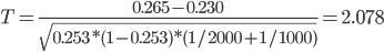 T=\frac{0.265-0.230}{\sqrt{0.253*(1-0.253)*(1/2000+1/1000)}}=2.078