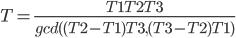 T=\frac{T1T2T3}{gcd((T2-T1)T3,(T3-T2)T1)}
