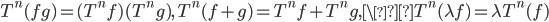 T^n(fg)=(T^nf)(T^ng), \ T^n(f+g)=T^nf+T^ng, \T^n(\lambda f)=\lambda T^n(f)
