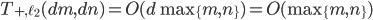 T_{+,\ell_2}(dm,dn) = O(d \max\{m,n\}) = O(\max\{m,n\})