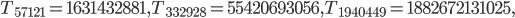 T_{57121}=1631432881, T_{332928}=55420693056, T_{1940449}=1882672131025,