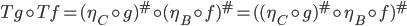 Tg\circ Tf=(\eta_C\circ g)^\#\circ(\eta_B\circ f)^\# = ((\eta_C\circ g)^\#\circ \eta_B\circ f)^\#