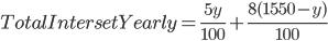 Total Interset Yearly= \frac{5y}{100}+\frac{8(1550-y)}{100}