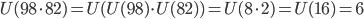 U(98 \cdot 82)=U(U(98) \cdot U(82))=U(8 \cdot 2)=U(16)=6