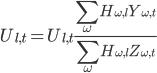 U_{l,t}=U_{l,t} \displaystyle \frac{\sum_{\omega} H_{\omega, l} Y_{\omega, t}}{\sum_{\omega} H_{\omega, l} Z_{\omega, t}}