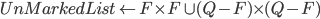 UnMarkedList  \leftarrow F\times F\cup (Q-F)\times (Q-F)