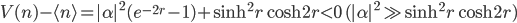 V(n)-\langle n\rangle=|\alpha|^2(e^{-2r}-1)+\sinh^2r\cosh 2r < 0\ (|\alpha|^2 \gg \sinh^2r\cosh 2r)
